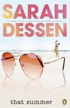 That Summer ebook by Sarah Dessen