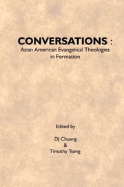 Conversations: Asian American Evangelical Theologies In Formation ebook by DJ Chuang,Timothy Tseng