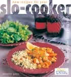 New Recipes for your Slo Cooker ebook by Annette Yates