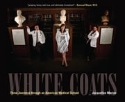 White Coats - Three Journeys through an American Medical School ebook by Jacqueline Marino,Tim Harrison