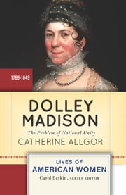 Dolley Madison - The Problem of National Unity ebook by Catherine Allgor