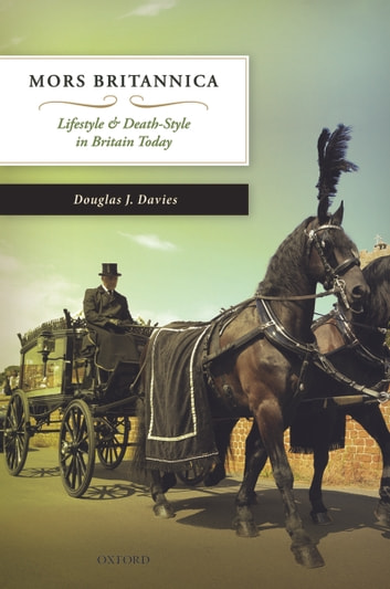 Mors Britannica - Lifestyle & Death-Style in Britain Today ebook by Douglas J. Davies