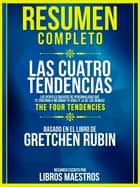 Resumen Completo | Las Cuatro Tendencias: Los Perfiles Basicos De Personalidad Que Te Enseñan A Mejorar Tu Vida (Y La De Los Demas) (The Four Tendencies) - Basado En El Libro De Gretchen Rubin ebook by Libros Maestros