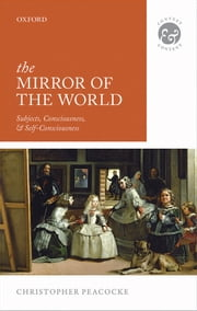 The Mirror of the World: Subjects, Consciousness, and Self-Consciousness ebook by Christopher Peacocke
