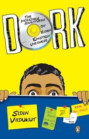 DORK - INCREDIBLE ADVENTURES OF ROBIN EINSTEIN VARGHESE ebook by Sidin Vadukut