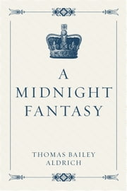 A Midnight Fantasy ebook by Thomas Bailey Aldrich