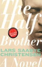 The Half Brother - A Novel ebook by Lars Saabye Christensen, Kenneth Steven