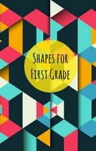 Shapes for First Graders ebook by Greg Sherman