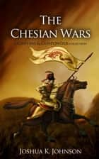 The Chesian Wars - A Griffins & Gunpowder Collection ebook by Joshua Johnson