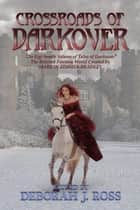 Crossroads of Darkover - Darkover Anthology, #18 ebook by Deborah J. Ross