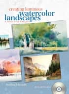 Creating Luminous Watercolor Landscapes ebook by Sterling Edwards