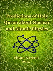 Predictions of Holy Quran about Nuclear and Atomic Physics ebook by Ehsan Nazemi