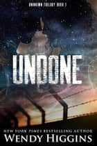 Undone ebook by Wendy Higgins