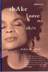 Shake Loose My Skin - New and Selected Poems ebook by Sonia Sanchez