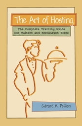The Art of Hosting: The Complete Training Guide for Waiters and Restaurant Hosts ebook by Pollion, Gerard A.