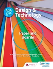 AQA GCSE (9-1) Design and Technology: Paper and Boards ebook by Bryan Williams,Louise Attwood,Pauline Treuherz
