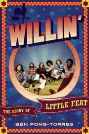 Willin' - The Story of Little Feat ebook by Ben Fong-Torres
