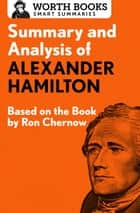 Summary and Analysis of Alexander Hamilton - Based on the Book by Ron Chernow ebook by Worth Books