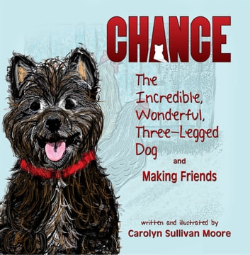 Chance, The Incredible, Wonderful, Three-Legged Dog and Making Friends ebook by Carolyn Sullivan Moore