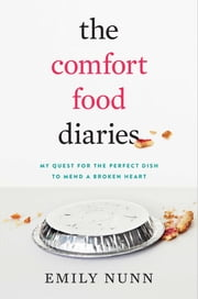 The Comfort Food Diaries ebook by Emily Nunn
