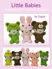 Little Babies Amigurumi Crochet Pattern ebook by Sayjai Thawornsupacharoen