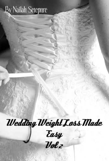 Wedding Weight Loss Made Easy Vol 2 ebook by Nailah Setepenre