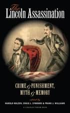 The Lincoln Assassination - Crime & Punishment, Myth & Memory ebook by