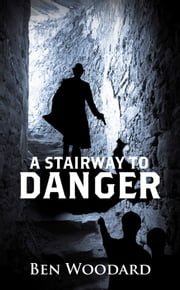 A Stairway to Danger ebook by Ben Woodard