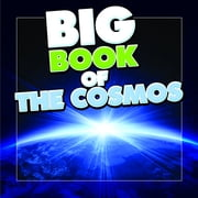Big Book of the Cosmos for Kids - Our Solar System, Planets and Outer Space ebook by Speedy Publishing