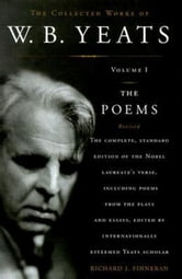 The Collected Works of W.B. Yeats Volume I: The Poems - Revised Second Edition ebook by William Butler Yeats