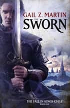 The Sworn - The Fallen Kings Cycle: Book One ebook by Gail Z. Martin
