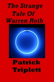 The Strange Tale of Warren Roth ebook by Patrick Triplett