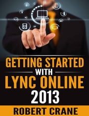 Getting Started With Lync Online 2013 ebook by Robert Crane