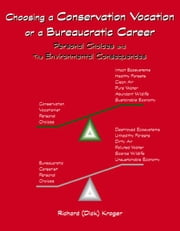 Choosing A Conservation Vocation or a Bureaucratic Career:Your Personal Choices and the Environmental Consequences Environmental Consequences ebook by Kroger,Richard (Dick)