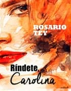 Ríndete, Carolina ebook by Rosario Tey