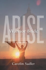Warrior Bride Arise ebook by Carolin Sadler