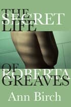 The Secret Life of Roberta Greaves ebook by Ann Birch