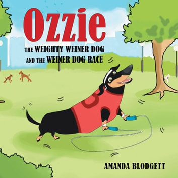 Ozzie the Weighty Weiner Dog and the Weiner Dog Race ebook by Amanda Blodgett