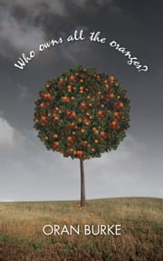 Who owns all the oranges? ebook by Oran Burke