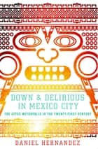Down and Delirious in Mexico City ebook by Daniel Hernandez