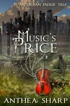 Music's Price: An Urban Faerie Tale ebook by Anthea Sharp