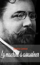 La machine à assassiner ebook by Gaston Leroux