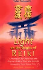 Light On The Origins Of Reiki ebook by Tadao Yamaguchi