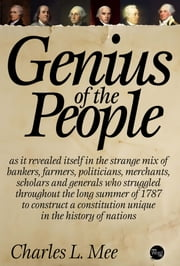Genius of the People: The Making of the Constitution ebook by Charles L. Mee,Jr.