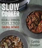 Slow Cooker - Double Dinners for Two ebook by Cynthia Graubart