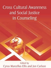 Cross Cultural Awareness and Social Justice in Counseling ebook by Cyrus Marcellus Ellis,Jon Carlson