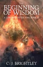The Beginning of Wisdom ebook by C. J. Brightley
