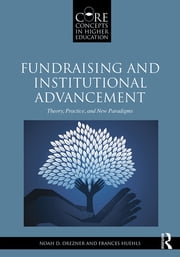 Fundraising and Institutional Advancement - Theory, Practice, and New Paradigms ebook by Noah D. Drezner,Frances Huehls