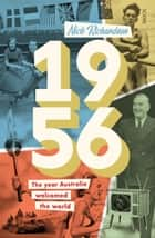 1956 - the year Australia welcomed the world ebook by Nick Richardson