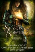 Seasons of Sorcery - A Fantasy Anthology ebook by
